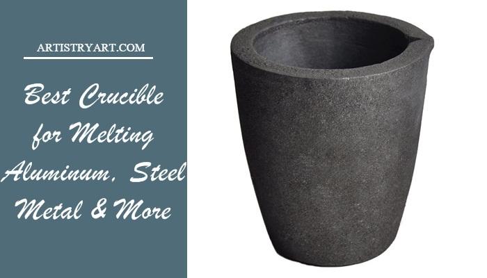 Best Crucible for Melting Aluminum, Steel, Metal & More